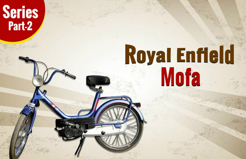 Royal Enfield Mofa Moped, Royal Enfield old bikes in india, Royal Enfield mofa mileage, Royal Enfield series, Royal Enfield forgotten bikes in india